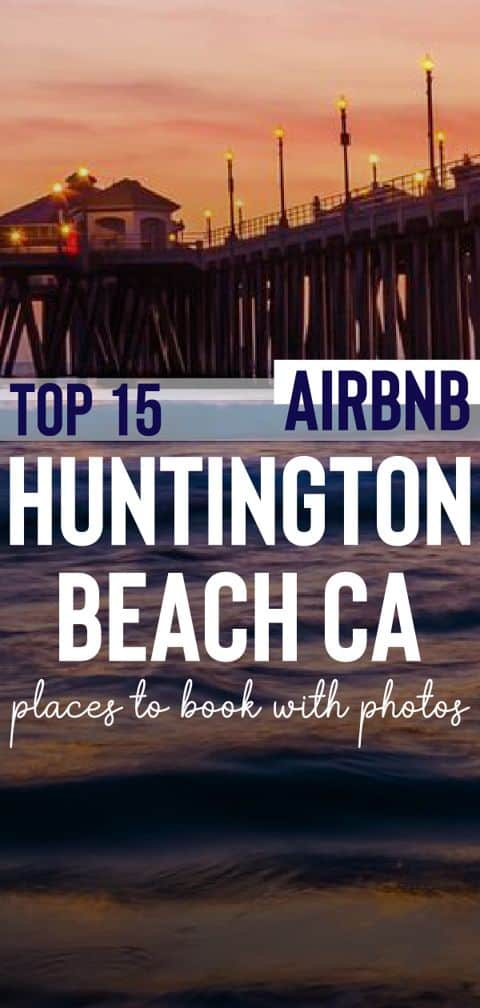 Stay in one of the best Airbnb Huntington Beach CA homes and go whale-watching cruise or take surfing lessons. Your dream vacation starts here!